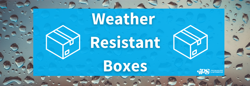 rain on glass with white text reading weather resistant boxes