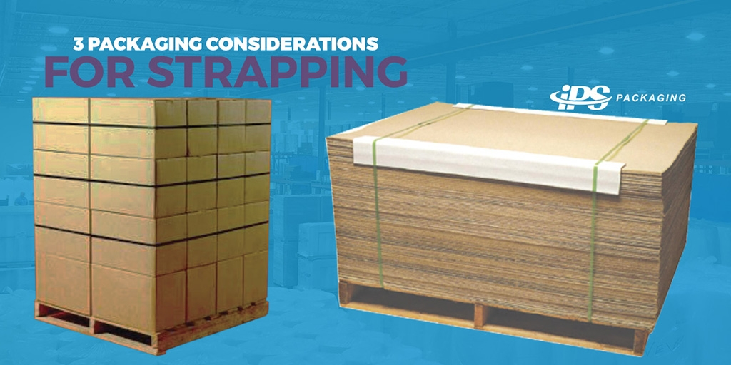 3 packaging considerations for strapping