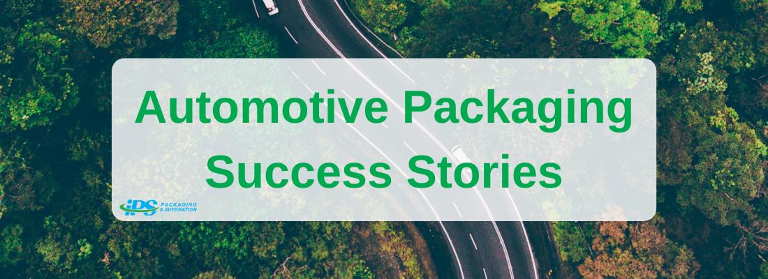 Automotive Packaging Success Stories