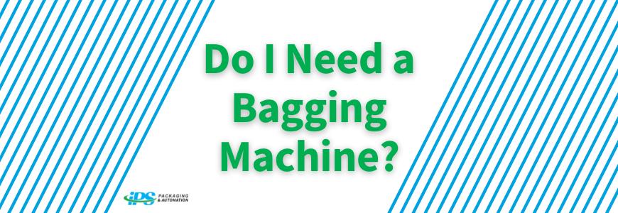 Do I Need a Bagging Machine?