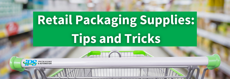 Retail Packaging Supplies: Tips and Tricks